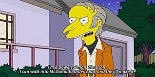 Mr Burns Excellent Meme - i m a powerful man simpson weknowmemes