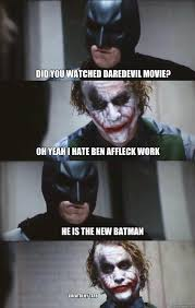 Tato Meme - did you watched daredevil movie oh yeah i hate ben affleck work