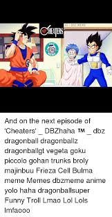 Funny Dbz Memes - ig dbz meme hea b2 eme and on the next episode of cheaters