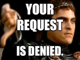 Denied Meme - your request is denied downvoting roman quickmeme