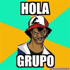 Memes Hola - meme ash pedreiro hola grupo 19705590