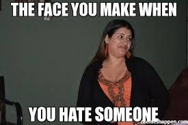 Custom Meme - the face you make when you hate someone meme custom 18704