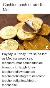 Me On Payday Meme - cashier cash or credit me payday is friday praise da lort as medina