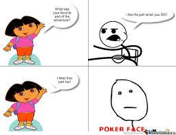 Poker Face Memes - poker face dora by iggyboylovescars meme center
