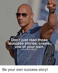 Success Meme - don t just read those success stories create one of your own be