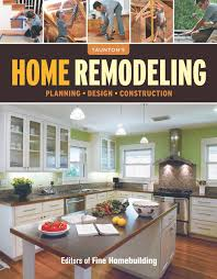 home remodeling planning design construction editors of fine