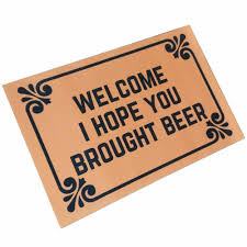doormat funny i hope you brought beer