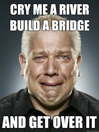 Build Your Meme - cry me a river build a bridge and get over it crying beck quickmeme