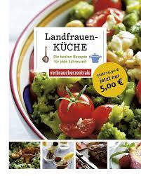 landfrauenküche rezepte landfrauenküche ratgeber der verbraucherzentrale zu familie
