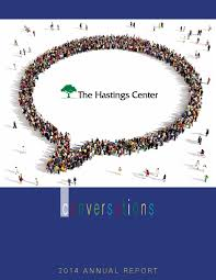 the hastings center 2014 annual report by the hastings center issuu