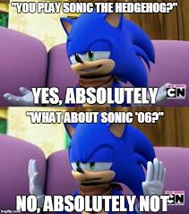 Sonic The Hedgehog Meme - he doesn t play sonic the hedgehog 2006 but he does play himself