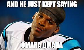 Omaha Meme - image tagged in super bowl 50 cam newton imgflip