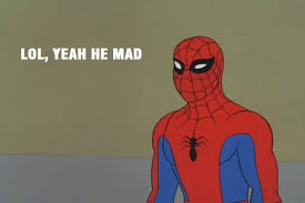 Yeah You Mad Meme - 60 s spiderman lol yeah he mad 60 s spider man know your meme