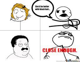 Close Enough Meme - close enough by zeeyo meme center