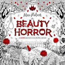 the beauty of horror a goregeous coloring book by alan robert