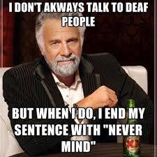 Deaf Meme - i don t akways talk to deaf people but when i do i end my