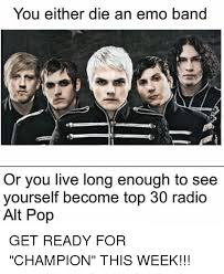 Emo Band Memes - you either die an emo band or you live long enough to see yourself