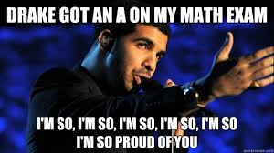 So Proud Meme - drake got an a on my math exam i m so i m so i m so i m so i m