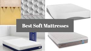 Where Can I Buy A Sofa Bed Mattress by 4 Best Soft Mattresses Which Should You Get