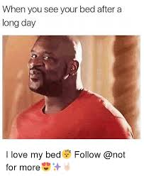 I Love My Bed Meme - when you see your bed after a long day i love my bed follow for