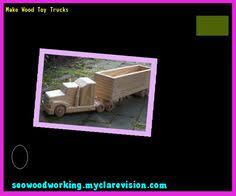 Build Big Wood Toy Trucks by Projects Wood Toy Patterns 103948 Woodworking Plans And Projects
