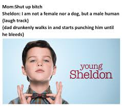 Young Mom Meme - mom shut up bitch sheldon i am not a female nor a dog but a male