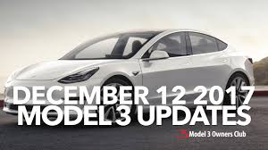 december 12 2017 model 3 updates model 3 owners club youtube