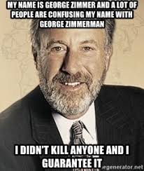 George Zimmer Meme - my name is george zimmer and a lot of people are confusing my name
