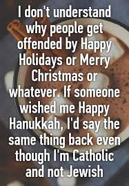 i don t understand why get offended by happy holidays or
