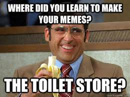 How Do You Make A Meme With Your Own Picture - where did you learn to make your memes the toilet store brick