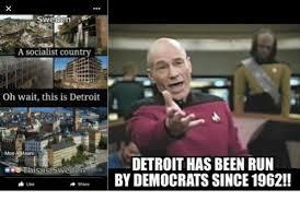 Detroit Meme - sweden a socialist country oh wait this is detroit moe a this is