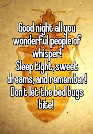 Dont Let The Bed Bugs Bite Good Night All You Wonderful People Of Whisper Sleep Tight Sweet