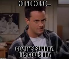 Chandler Meme - image tagged in friends chandler sunday imgflip