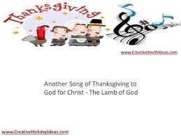 thanksgiving ideas songs of thanksgiving worthy is the