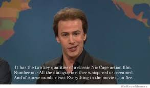 Nic Cage Memes - two key qualities of a classic nic cage action film weknowmemes