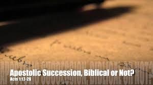 apostolic succession biblical or not acts 1 12 26 elder bernard