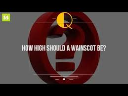 Wainscot America How High Should A Wainscot Be Youtube