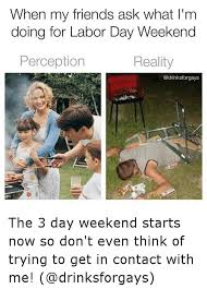 Labor Day Meme - 25 best memes about labor day weekend labor day weekend memes