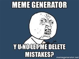 Yu No Meme Generator - meme generator y u no let me delete mistakes y u no meme