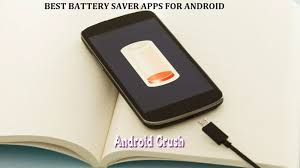 best battery app android best battery saver apps for android 2017 android crush