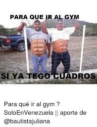 Memes De Gym En Espa Ol - para que ir al gym si yatego uadros slyatego cuadros para qué ir al