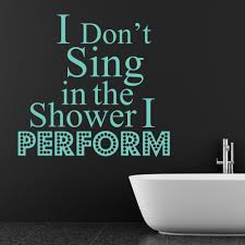 don sing the shower perform wall quotes sticker don sing the shower perform wall quotes sticker bathroom art