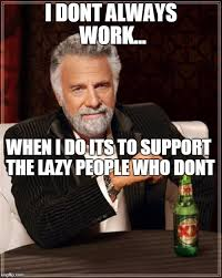 I Dont Always Meme - work meme imgflip