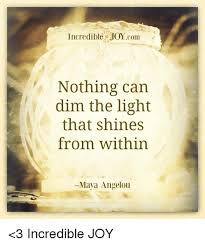 nothing can dim the light that shines from within incredible joy com nothing can dim the light that shines from within
