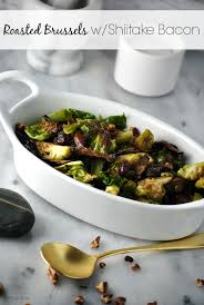 thanksgiving brussel sprouts bacon roasted brussels sprouts with shiitake bacon eat drink shrink