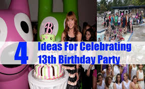 13th birthday party ideas 4 ideas for celebrating 13th birthday party how to celebrate a