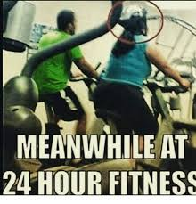 Fitness Memes - 25 best memes about 24 hour fitness 24 hour fitness memes