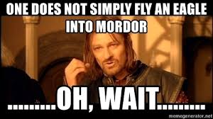 Mordor Meme Generator - one does not simply fly an eagle into mordor oh wait