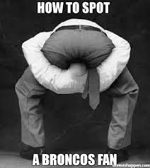 Broncos Fan Meme - how to spot a broncos fan meme head up ass 41425 page 44
