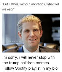 Bio Memes - but father without abortions what will we eat cabbage tchmemes im
